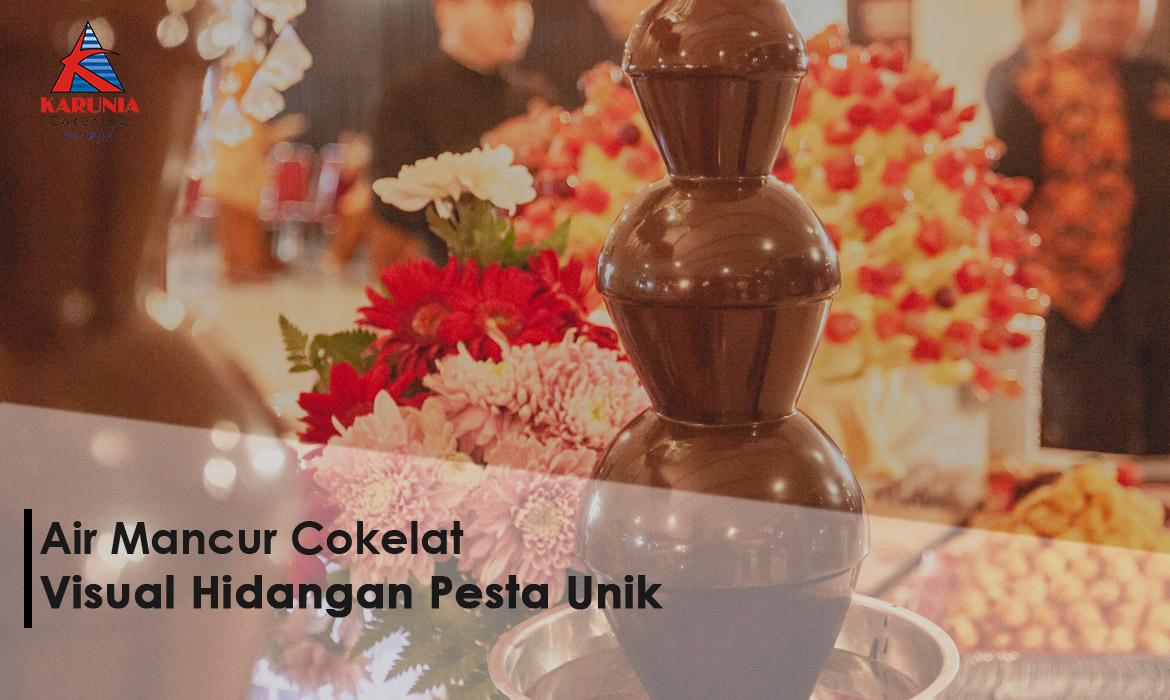 Air Mancur Cokelat, Visual Hidangan Pesta Unik