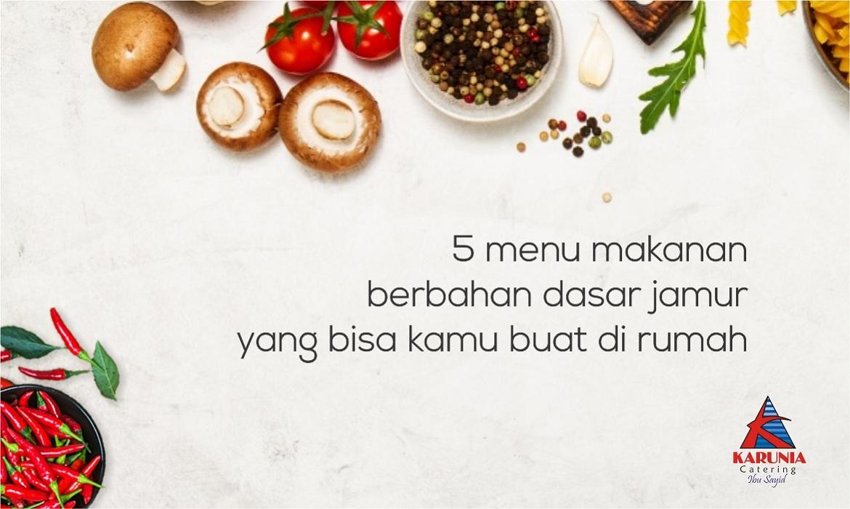 5 Masakan Berbahan Dasar Jamur yang Bisa Dibuat di Rumah