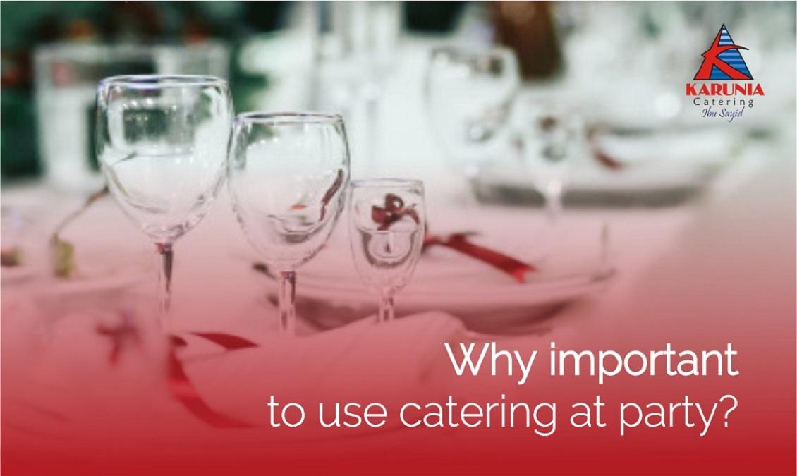 Kenapa Penting Menggunakan Jasa Catering Untuk Acara yang Kita Selenggarakan?