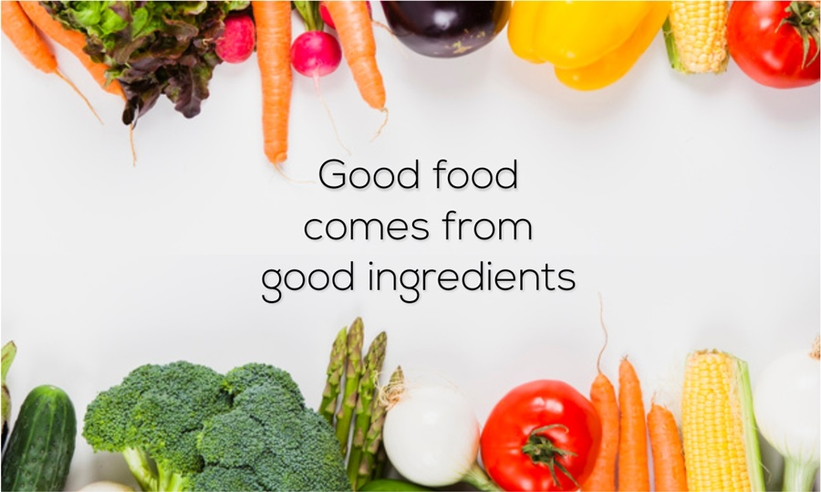Good Food Comes From Good Ingredients