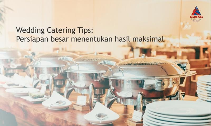 Wedding Catering Tips: Persiapan Besar Menentukan Hasil Maksimal